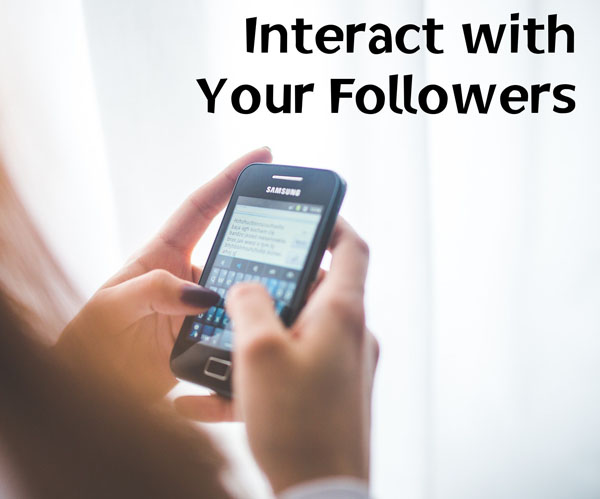 Interact with your followers actively